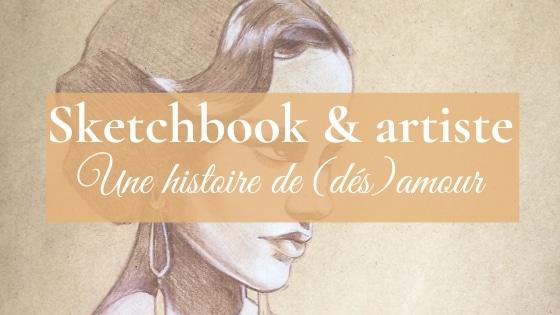 Le sketchbook et l'artiste, une histoire de (dés)amour