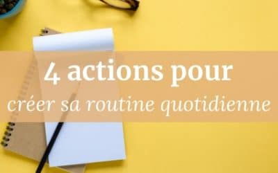 4 actions pour créer sa routine quotidienne