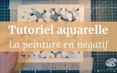 Tutoriel aquarelle | La peinture en négatif